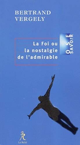 9782909698847: La Foi ou La nostalgie de l'admirable