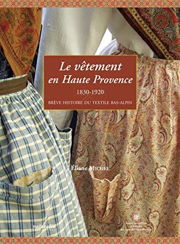 9782909717678: Le vêtement en Haute Provence : 1830-1920 : brève histoire du textile bas-alpin