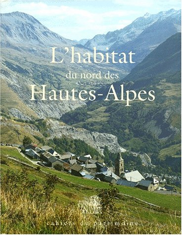 9782909727202: L'habitat du nord des Hautes-Alpes. Patrimoine architectural et mobilier