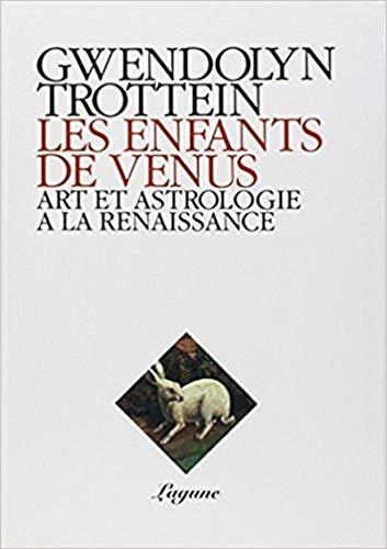 LES ENFANTS DE VENUS - Art et Astrologie à la Renaissance: TROTTEIN ( Gwendolyn )