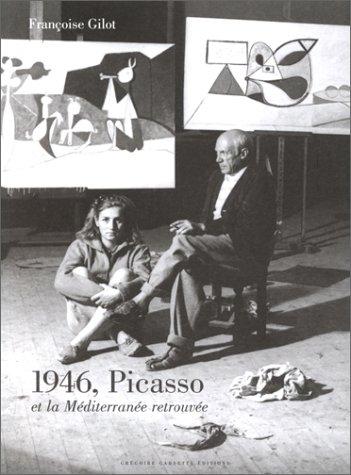 1946, Picasso et la Mediterranee retrouvee (French Edition) (2909767086) by Francoise Gilot