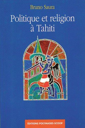 POLITIQUE ET RELIGION A TAHITI: BRUNO SAURA