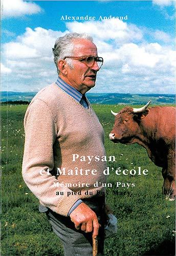 Paysan et maitre d'ecole Memoire d'un pays au pied du Puy Mary: Andraud Alexandre