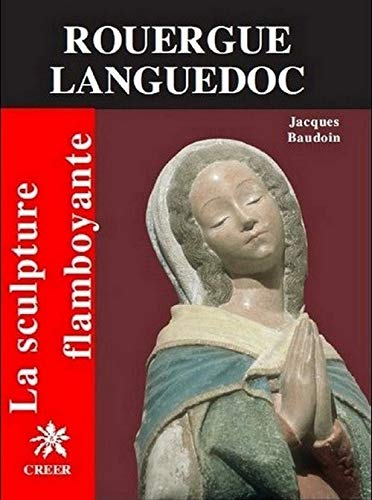 La Sculpture Flamboyante En Rouergue, Languedoc: Baudoin, Jacques