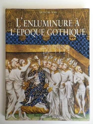 L'Enluminure a l'Epoque Gothique (French Edition): Francois Avril