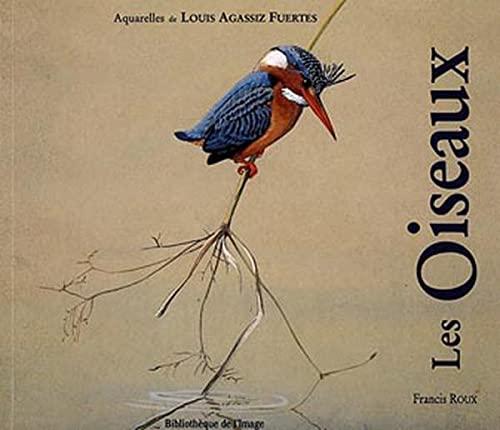 Les Oiseaux, Aquarelles De Louis Agassiz Fuertes (French Edition): Roux, Francis