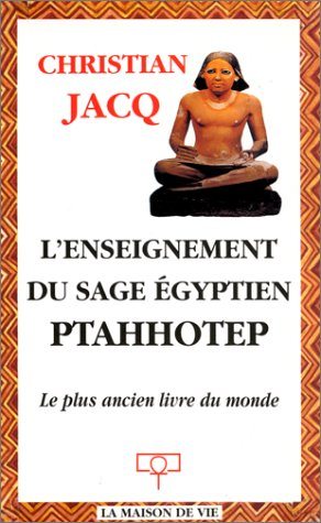 L'Enseignement du sage égyptien Ptahhotep: Le Plus Ancien Livre du monde (2909816028) by Christian Jacq