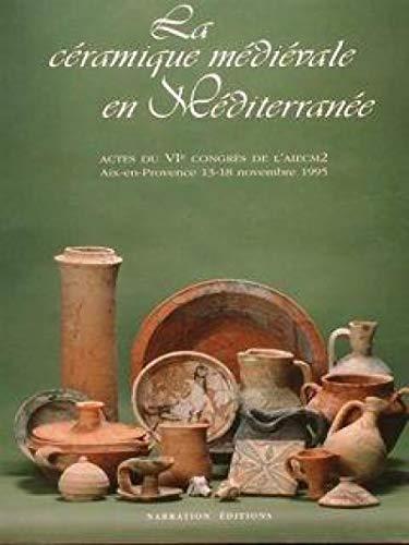 9782909825113: La C�ramique m�di�vale en M�diterran�e: Actes du VIe congr�s de l'AIECM2, Aix-en-provence (13-18 novembre 1995)