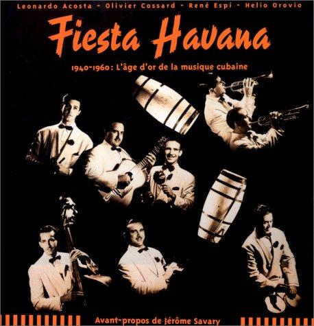 Fiesta Havana 1940-1960: L'âge d'or de la: Acosta, Leonardo; Cossard,