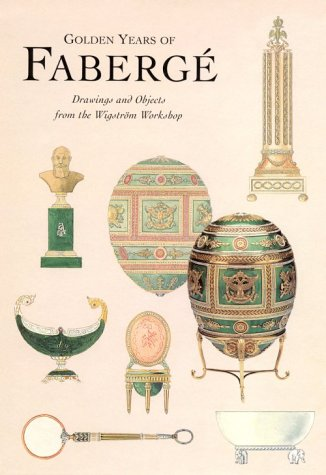 Golden Years of Faberge: Drawings and Objects: Peter L. Schaffer,