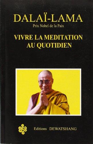 Vivre la méditation au quotidien: Dalaï-Lama