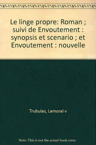9782909873015: Le linge propre: Roman ; suivi de Envoûtement : synopsis et scénario ; et Envoûtement : nouvelle (French Edition)
