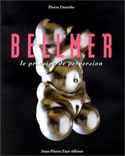 9782909882321: Bellmer Le Principe De Perversion