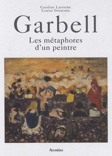 Garbell. Les métaphores d'un peintre: CAROLINE LARROCHE, LOUISE GRAATSMA