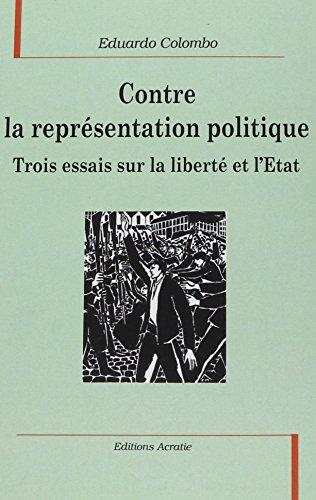 9782909899510: Contre la Représentation Politique, Trois Essais Sur la Liberte et l'Etat