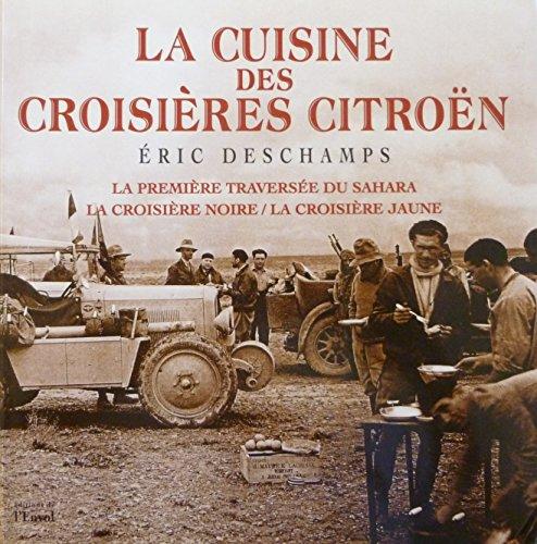 9782909907802: La cuisine des croisi�res Citro�n. La premi�re travers�e du Sahara, la Croisi�re noire, la Croisi�re jaune