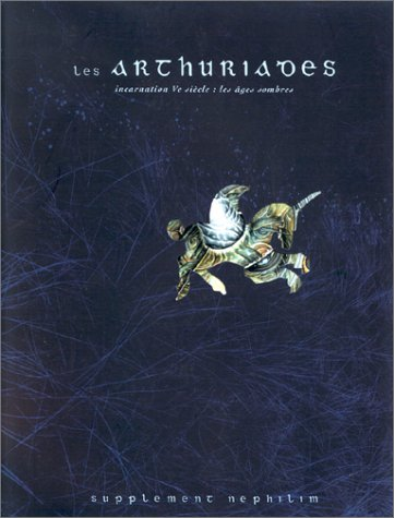 9782909934372: Les Arthuriades, incarnation Ve siècle : Les Ages sombres (supplément Nephilim)