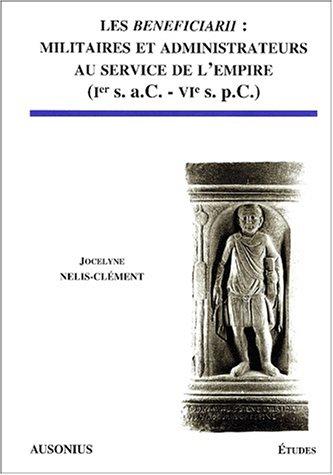 9782910023218: Les Beneficiarii : militaires et administrateurs au service de l'Empire (Ier s. : a.C. - VIe s. p.C. ) (Etudes)