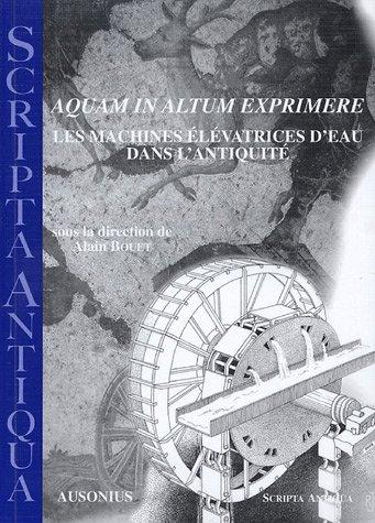 9782910023577: Aquam in altum exprimere : Les machines élévatrices d'eau dans l'antiquité