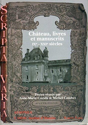 9782910023812: Ch�teau, livres et manuscrits, IXe-XXIe si�cles : actes des rencontres d'arch�ologie et d'histoire