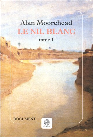 Le Nil blanc, tome 1: Moorehead, Alan