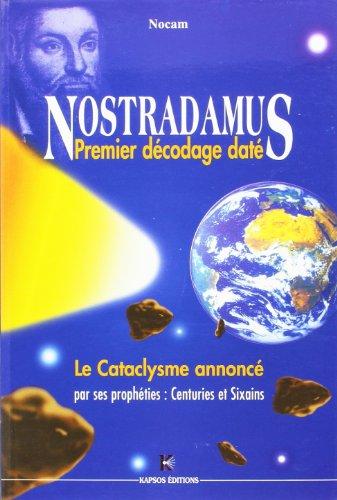 Nostradamus, premier décodage daté : le cataclysme annoncé par se: Nocam
