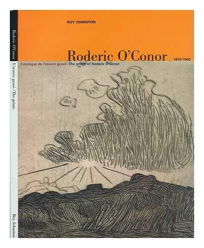 Roderic O'Conor 1870-1940: Catalogue De L'oeuvre Grave. The Prints of Roderic O'...