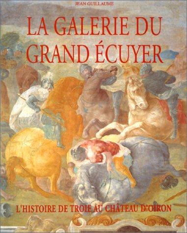 9782910137168: La galerie du grand écuyer: L'histoire de Troie au château d'Oiron (French Edition)