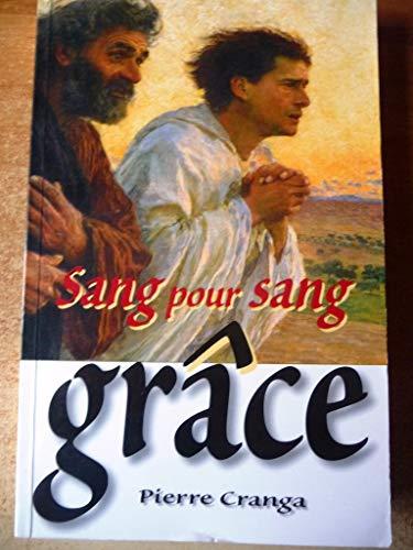 9782910141257: Sang pour sang grâce : Le juste vivra de sa foi en la grâce