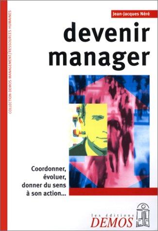 9782910157623: Devenir manager : Coordonner, évoluer, donner du sens à son action…