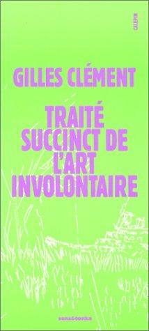 Traité succinct de l'art involontaire: Gilles Clément