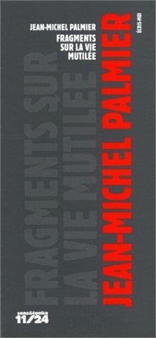 Fragments sur la vie mutilée: 1996-97-98: Jean-Michel Palmier