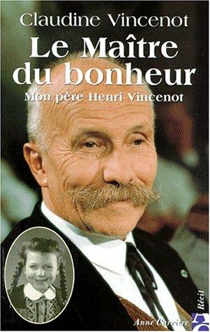 Le maitre du bonheur: Mon pere Henri Vincenot (Recit) (French Edition): Claudine Vincenot