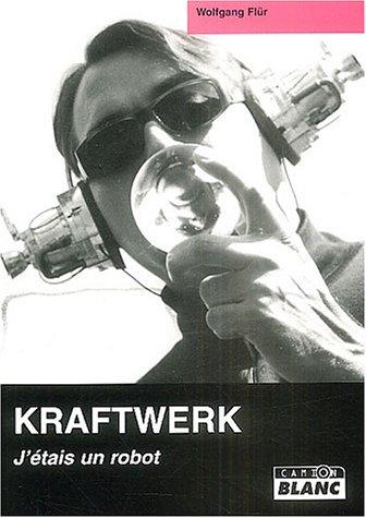 9782910196318: Kraftwerk : J'étais un robot
