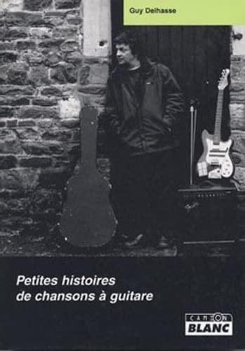 Petites histoires de chansons a guitare: Delhasse,Guy