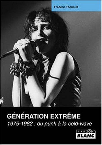 Géneration extreme : 1975 1982 Du punk a la cold wave: Thebault Frederic