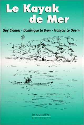 Le kayak de mer: Dominique Le Brun,