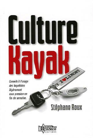 9782910197193: Culture Kayak : Conseils à l'usage des kayakistes légèrement sous pression en fin de semaine