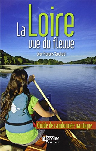 9782910197285: La Loire vue du fleuve : Guide de randonn�e nautique