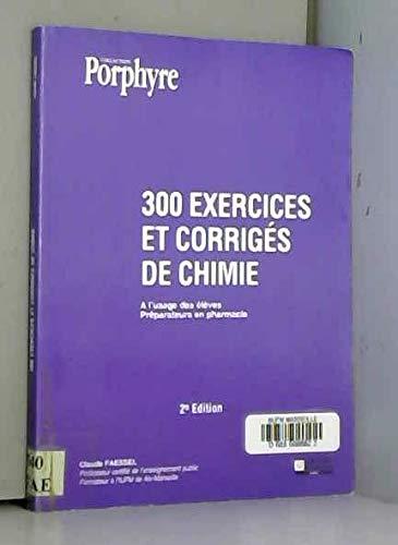 9782910228408: 300 exercices et corrigés de chimie : à l'usage des élèves préparateurs en pharmacie (Porphyre)