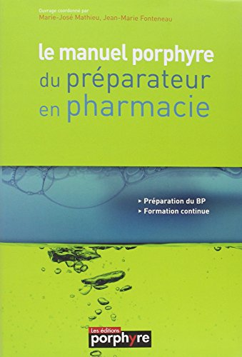 Le manuel prophyre du preparateur en pharmacie: Marie-José Mathieu; Jean-Marie