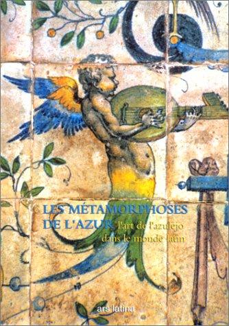 9782910260088: Les Métamorphoses de l'azur : L'Art de l'azulejo dans le monde latin