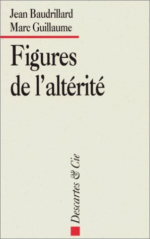 Figures de l'altérité [Feb 24, 1994] Baudrillard, Jean et Guillaume, Marc