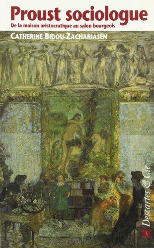 Proust sociologue. De la maison aristocratique au salon bourgeois.: Bidou-Zachariasen, Catherine.