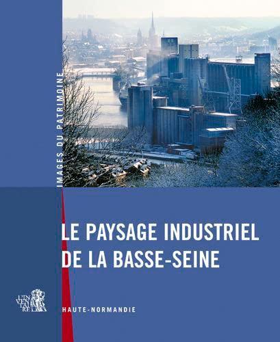 9782910316334: Le paysage industriel de la Basse-Seine : Haute-Normandie