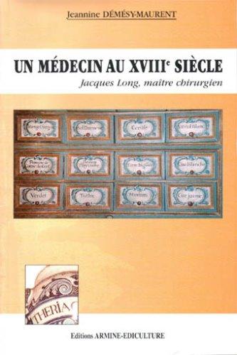 9782910331160: Un médecin au XVIIIème siècle : Jacques Long, maître chirurgien