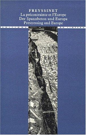 9782910342135: Freyssinet: La précontrainte et l'Europe, 1930-1945 = Freyssinet : der Spannbeton und Europa, 1930-1945 = Freyssinet : prestressing and Europe, ... et de la ville) (French Edition)