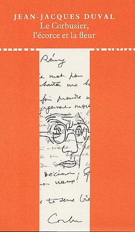 le corbusier, l'écorce et la fleur: Jean-Jacques Duval