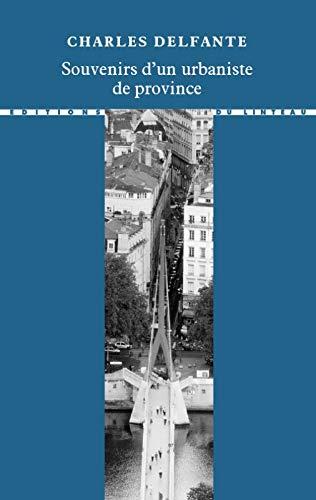souvenirs d'un urbaniste de province: Charles Delfante