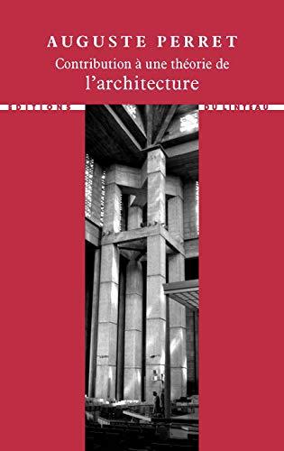 Contribution à une théorie de l'architecture: Auguste Perret
